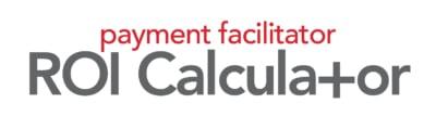 payment facilitator ROI calculator